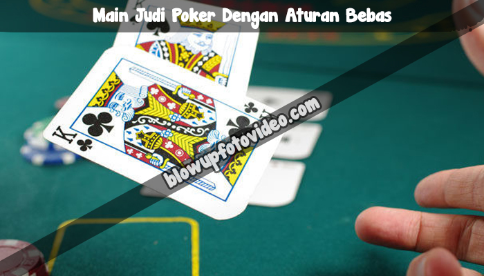 Main Judi Poker Dengan Aturan Bebas